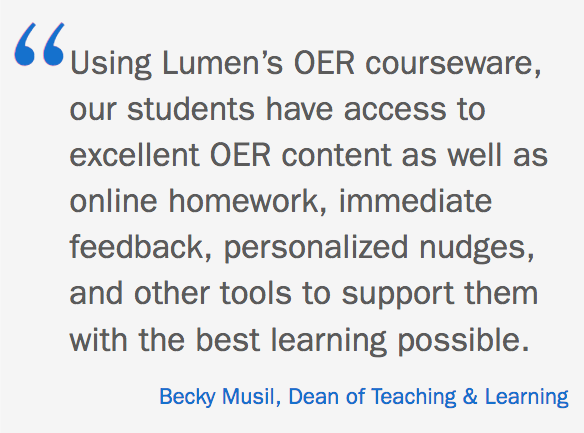 """""""Using Lumen's OER courseware, our students have access to excellent OER content as well as online homework, immediate feedback, personalized nudges, and other tools to support them with the best learning possible."""" Quote by Becky Musil, Dean of Teaching & Learning"""